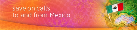 Save on calls to and from Mexico.